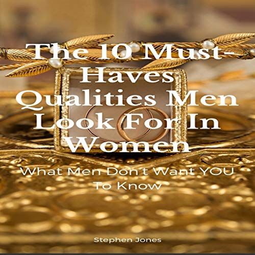 The 10 Must-Haves Qualities Men Look for in Women cover art