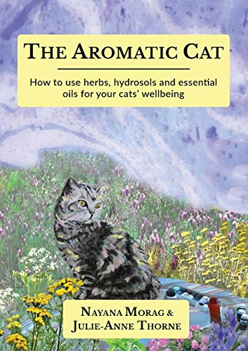 The Aromatic Cat: How to use herbs, hydrosols and essential oils for...