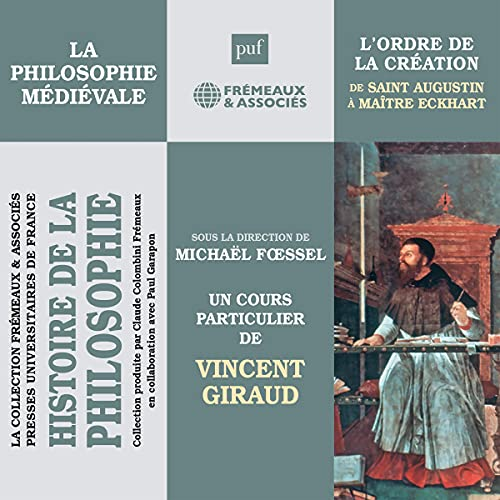 La philosophie médiévale. L'ordre de la création de Saint Augustin à Maître Eckhart: Histoire de la philosophie