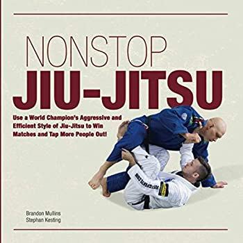 Non Stop Jiu-Jitsu  Use a World Champion s Aggressive and Efficient Style of Jiu-Jitsu to Win Matches and Tap More People Out!