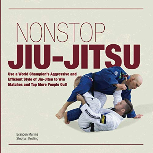 Non Stop Jiu-Jitsu: Use a World Champion's Aggressive and Efficient Style of Jiu-Jitsu to Win Matches and Tap More People Out!