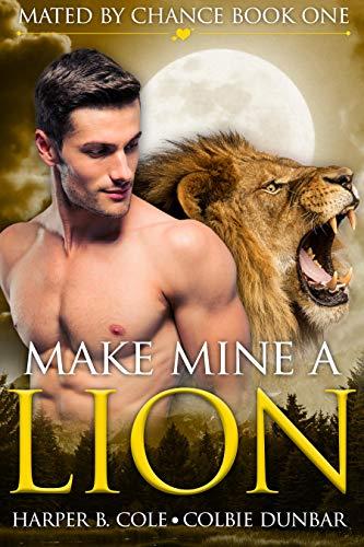 Make Mine a Lion (Mated by Chance Book 1) by [Harper B. Cole, Colbie Dunbar]