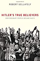 Hitler's True Believers: How Ordinary People Became Nazis Front Cover