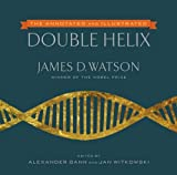 The Annotated and Illustrated Double Helix - James D. Watson Ph.D.