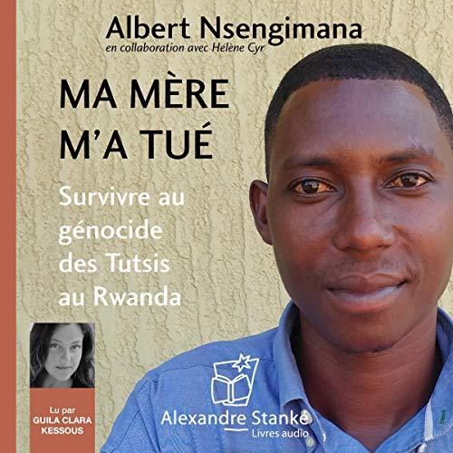 Couverture de Ma mère m'a tué. Survivre au génocide des Tutsis au Rwanda