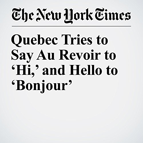 Quebec Tries to Say Au Revoir to 'Hi,' and Hello to 'Bonjour' copertina