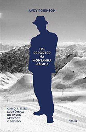 Um Repórter na Montanha Mágica. Como a Elite Econômica de Davos Afundou o Mundo