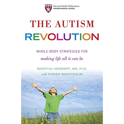 The Autism Revolution     Whole-Body Strategies for Making Life All It Can Be              By:                                                                                                                                 Karen Weintraub,                                                                                        Dr. Martha Herbert                               Narrated by:                                                                                                                                 Denice Stradling                      Length: 9 hrs and 43 mins     66 ratings     Overall 4.5