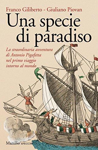 Una specie di paradiso. La straordinaria avventura di Antonio Pigafetta nel primo viaggio intorno al mondo