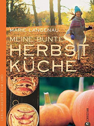 Herbstküche - Lieblingsrezepte von Land. Das Kochbuch mit den besten saisonalen Rezepten aus der Landküche für den Herbst; 75 Herbstrezepte von der Kürbissuppe bis zum Auflauf (Lust auf Land)