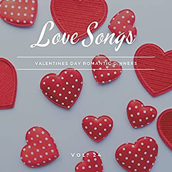 Love Songs - Valentines Day Romantic Dinners, Vol. 24