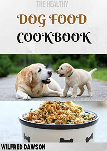 THE HEALTHY DOG FOOD COOKBOOK 30 Amazing homemade Canine food and treats recipes to feed your product image