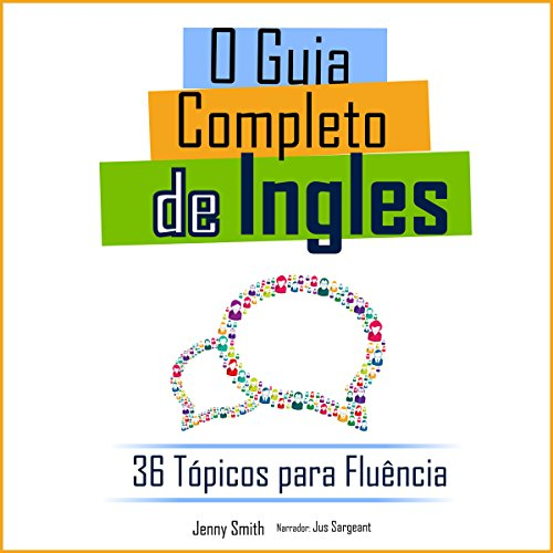 O Guia Completo de Ingles: 36 Tópicos para Fluência [The Complete Guide to English: 36 Topics for Fluency] audiobook cover art