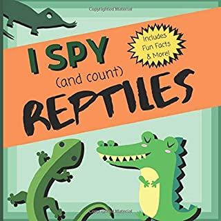I Spy (And Count) Reptiles: A Very Fun Search and Find Counting Game for Kids Ages 2 - 5 with Fun Animal Facts!