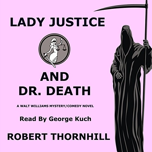 Lady Justice and Dr. Death Audiobook By Robert Thornhill cover art