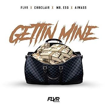 Gettin Mine (feat. Choclair,Mr. ESQ & Aiwass)