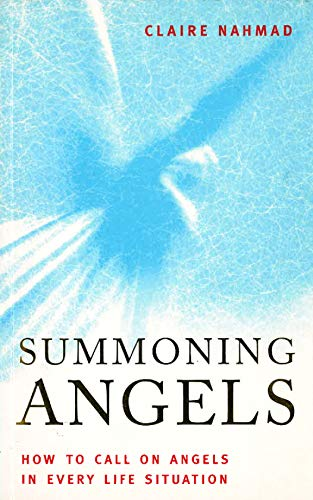 Summoning Angels: How to Call on Angels in Every Life Situation