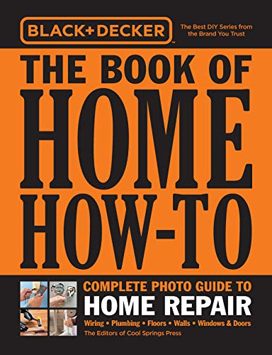 Black & Decker The Book of Home How-To Complete Photo Guide to Home Repair: Wiring - Plumbing - Floors - Walls - Windows & Doors (English Edition)