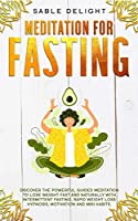 Meditation for Fasting: Discover the Powerful Guided Meditation to Lose Weight Fast and Naturally with Intermittent Fasting, Rapid Weight Loss Hypnosis, Motivation and Mini Habits.