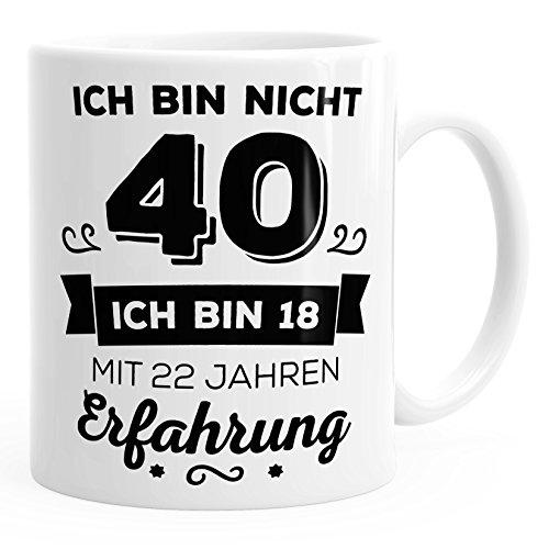 Kaffee-Tasse Geschenk-Tasse Ich bin nicht 40 sondern ich bin 18 mit 22 Jahren Erfahrung Geschenk Geburtstag MoonWorks® weiß unisize