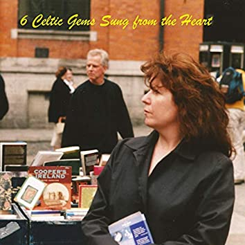 6 Celtic Gems Sung from the Heart