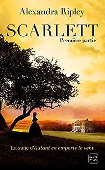 Scarlett - Première partie: Scarlett, T1 par [Alexandra Ripley, Caroline Auchard]