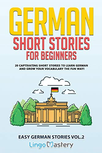German Short Stories for Beginners Volume 2: 20 Captivating Short Stories to Learn German & Grow Your Vocabulary the Fun Way!: 20 Captivating Short ... Vocabulary the Fun Way! (Easy German Stories)