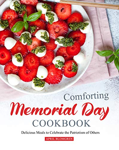 Comforting Memorial Day Cookbook: Delicious Meals to Celebrate the Patriotism of Others
