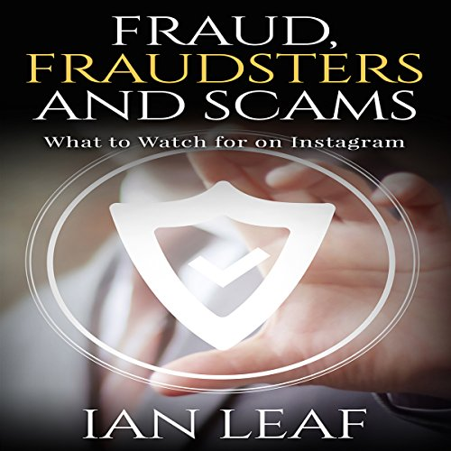 Ian Leaf's Fraud, Fraudsters and Scams     What to Watch for on Instagram              By:                                                                                                                                 Ian Leaf                               Narrated by:                                                                                                                                 Rebekah Amber Clark                      Length: 1 hr and 6 mins     Not rated yet     Overall 0.0