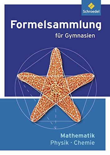 Formelsammlung Mathematik / Physik / Chemie - Ausgabe 2012: Ausgabe für Gymnasien