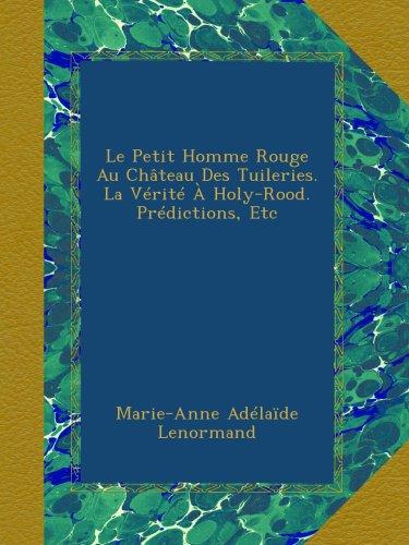 Le Petit Homme Rouge Au Château Des Tuileries. La Vérité À Holy-Rood. Prédictions, Etc