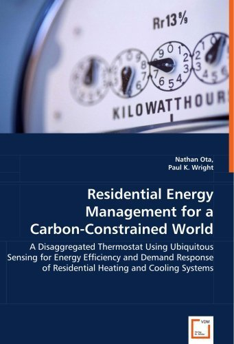 Residential Energy Management for a Carbon-Constrained World: A Disaggregated Thermostat Using Ubiquitous Sensing for Energy Efficiency and Demand Response of Residential Heating and Cooling Systems by Ota, Nathan (2008) Paperback