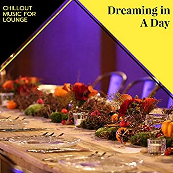 Dreaming In A Day - Chillout Music For Lounge