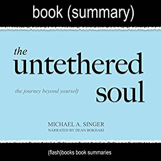 Summary of The Untethered Soul by Michael A. Singer: The Journey Beyond Yourself     Spirituality Book Summaries              By:                                                                                                                                 FlashBooks Book Summaries                               Narrated by:                                                                                                                                 Dean Bokhari                      Length: 32 mins     28 ratings     Overall 4.4
