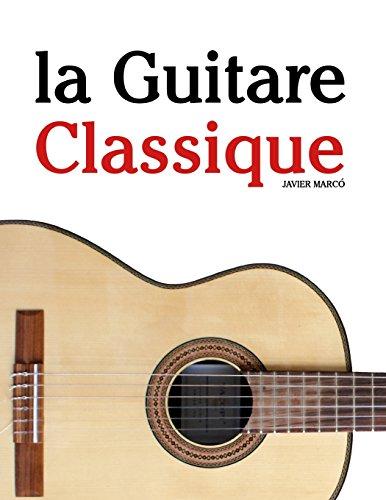 la Guitare Classique: Pièces faciles de Bach, Mozart, Beethoven, ainsi que d'autres compositeurs