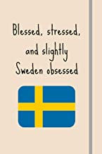 Blessed, Stressed & Slightly Sweden Obsessed: Funny Novelty Expat Gift For Sweden Lovers - Lined Journal or Notebook