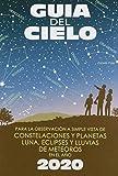 Guía del cielo 2020: Para la observación a simple vista de constelaciones y planetas, luna, eclipses y lluvias de meteoros