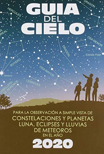 Guía del cielo 2020: Para la observación a simple vista de constelaciones y planetas, luna, eclipses y lluvias de meteoros (Tapa blanda)