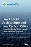 Low Energy Architecture and Low Carbon Cities: Exploring Links, Scales, and Environmental Impacts
