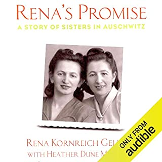 Rena's Promise     A Story of Sisters in Auschwitz              By:                                                                                                                                 Rena Kornreich Gelissen,                                                                                        Heather Dune Macadam                               Narrated by:                                                                                                                                 Heather Dune Macadam                      Length: 9 hrs and 5 mins     29 ratings     Overall 4.3