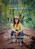 AS DESCOBERTAS DA VIVI Uma jornada de aventuras pelo Brasil: Permacultura, agroecologia, bioarquitetura e outras experiências necessárias para a humanidade