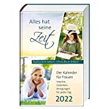 Alles hat seine Zeit 2022: Der Kalender für Frauen – Natürlich leben. Christlich leben.: Natürlich leben. Christlich leben. Impulse, Gedanken, Anregungen für jeden Tag