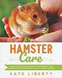 Hamster Care: A Complete Guide to Learn How to Take Care of Your Hamster as Pet. Behavior, Diet, Health, Keeping, Training