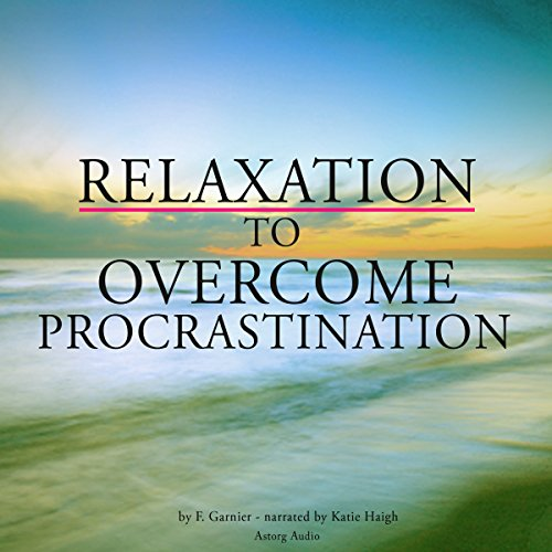 Relaxation for overcoming procrastination                   By:                                                                                                                                 Frédéric Garnier                               Narrated by:                                                                                                                                 Katie Haigh                      Length: 1 hr and 29 mins     Not rated yet     Overall 0.0