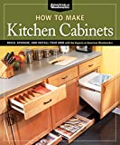 How To Make Kitchen Cabinets: Build, Upgrade, and Install Your Own with the Experts at American Woodworker (Fox Chapel Publishing)