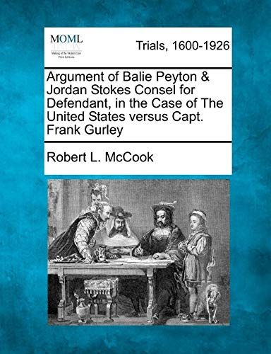 Argument of Balie Peyton & Jordan Stokes Consel for Defendant, in the Case of the United States Versus Capt. Frank Gurley