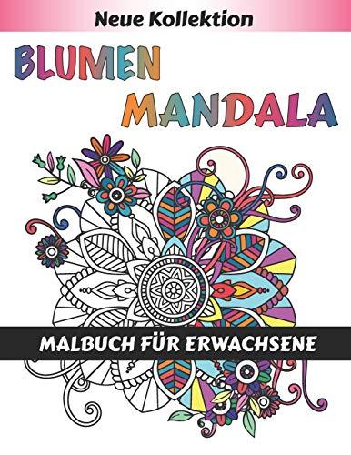Blumen Mandala Malbuch für Erwachsene: 55  Schöne Blumen mandalas zum Ausmalen  | Erwachsenen Mandala Malbuch  für mehr Frieden, Gleichgewicht und Achtsamkeit