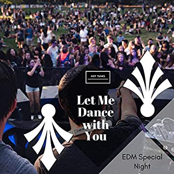 Let Me Dance With You - EDM Special Night