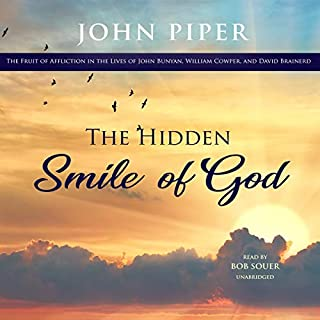 The Hidden Smile of God     The Fruit of Affliction in the Lives of John Bunyan, William Cowper, and David Brainerd              By:                                                                                                                                 John Piper                               Narrated by:                                                                                                                                 Bob Souer                      Length: 3 hrs and 55 mins     Not rated yet     Overall 0.0