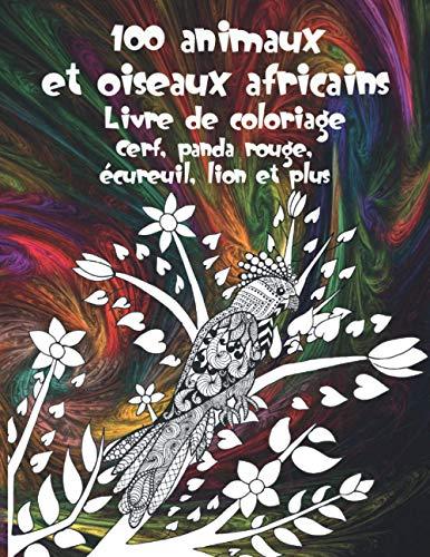 100 animaux et oiseaux africains - Livre de coloriage - Cerf, panda rouge, écureuil, lion et plus
